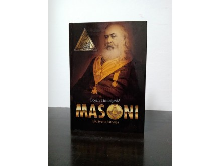 MASONI skrivena istorija Bojan Timotijević