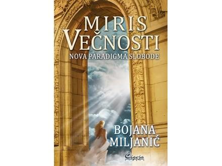 MIRIS VEČNOSTI: NOVA PARADIGMA SLOBODE - Bojana Miljanić