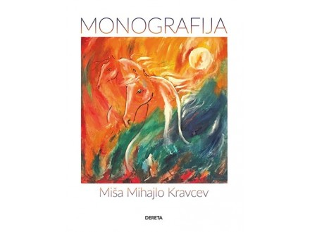 MIŠA MIHAJLO KRAVCEV: MONOGRAFIJA - Mihailo Miša Kravcev