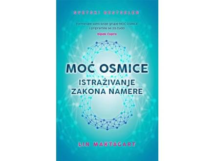 MOĆ OSMICE - ISTRAŽIVANJE ZAKONA NAMERE - Lin Maktagart