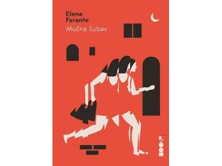 MUČNA LJUBAV - Elena Ferante