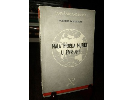 Mala ISTORIJA MUZIKE U EVROPI - Norbert Dufourcq