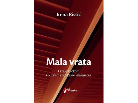 Mala vrata: O zajedničkom i putevima radikalne imaginacije - Irena Ristić