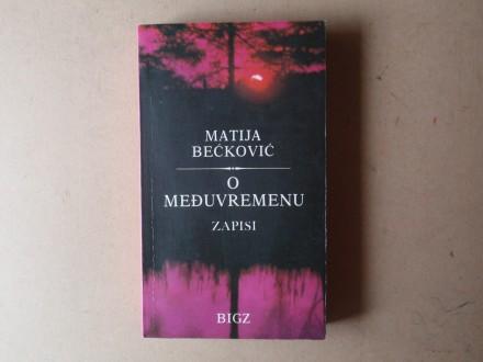 Matija Bećković - O MEĐUVREMENU ZAPISI