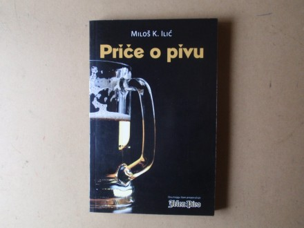 Miloš K. Ilić - PRIČE O PIVU
