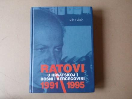 Miloš Minić - RATOVI U HRVATSKOJ I BOSNI 1991 - 1995