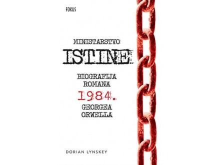 Ministarstvo istine: biografija romana 1984 Georgea Orwella - Dorian Lynskey