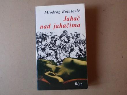 Miodrag Bulatović - JAHAČ NAD JAHAČIMA
