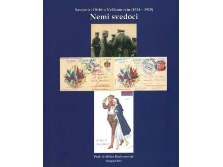 NEMI SVEDOCI: SAVEZNICI I SRBI U VELIKOM RATU 1914-1915 - Milan Radovanović