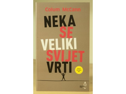 Neka se veliki svijet vrti - Colum McCann