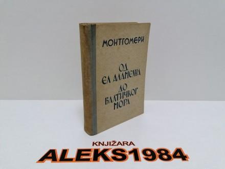 OD EL ALAMEJNA DO BALTIČKOG MORA MONTGOMERI