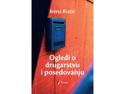 OGLEDI O DRUGARSTVU I POSEDOVANJU - Irena Ristić