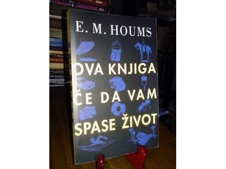 OVA KNJIGA ĆE DA VAM SPASE ŽIVOT - E. M. Houms
