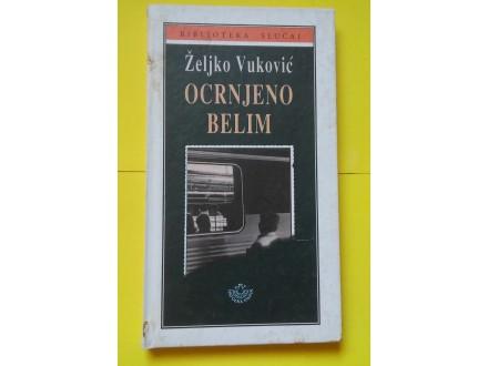 Ocrnjeno belim - Željko Vuković