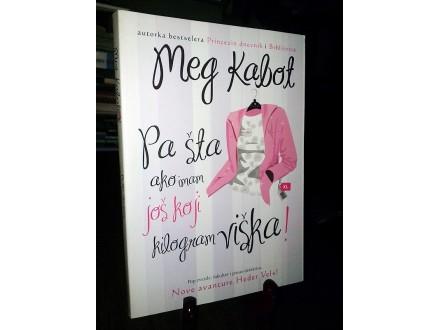 PA ŠTA AKO IMAM JOŠ KOJI KILOGRAM VIŠKA - Meg Kabot