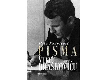 PISMA VUKU DRAŠKOVIĆU - Ilija Radulović