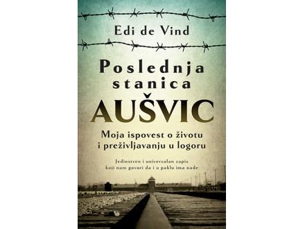 POSLEDNJA STANICA AUŠVIC - Edi de Vind