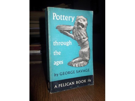 POTTERY THROUGH THE AGES - George Savage