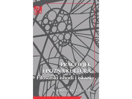 PRAČOVJEK I POZNA KULTURA: FILOSOFSKI ISHODI I ISKAZI - Gelen Arnold