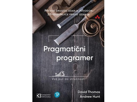 PRAGMATIČNI PROGRAMER: VAŠ PUT DO STRUČNOSTI - David Thomas, Andrew Hunt