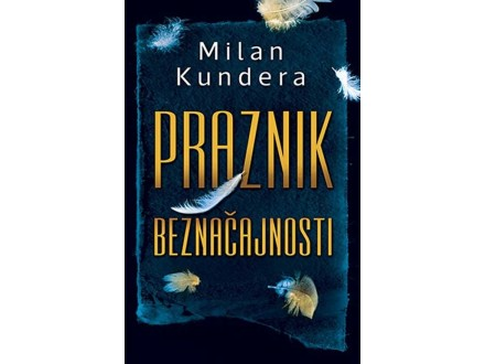 PRAZNIK BEZNAČAJNOSTI - Milan Kundera