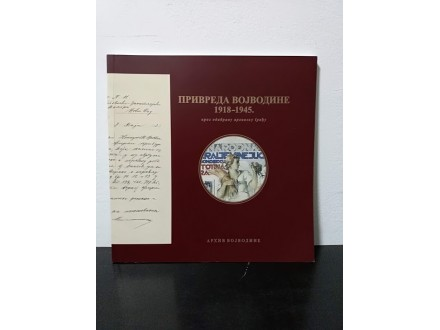 PRIVREDA VOJVODINE 1918-1945 kroz odabranu arhivsku gra