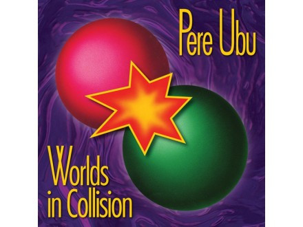 Pere Ubu – Worlds In Collision