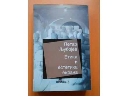 Petar Ljubojev ETIKA i ESTETIKA EKRANA