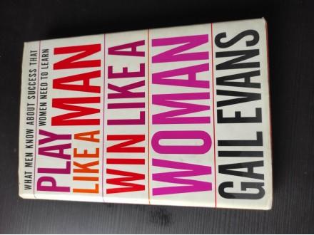 Play like a man win like a woman Gail Evans
