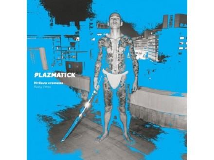 Plazmatick – Hrđava vremena / Rusty Times