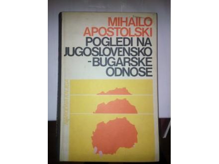 Pogledi na Jugoslovensko-Bugarske odnose - Apostolski