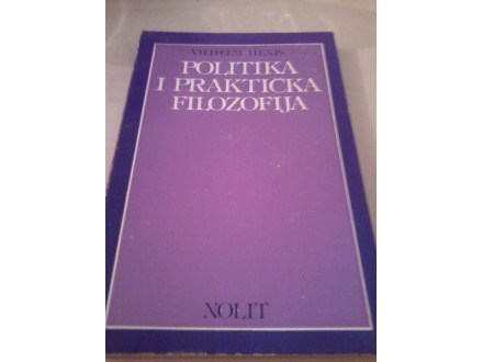 Politika i praktička filozofija - Vilhelm Henis