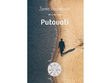 Putovati - Žarko Radaković