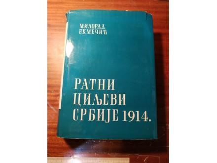 RATNI CILJEVI SRBIJE 1914 Miorad Ekmečić