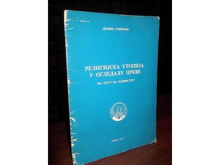 RELIGIJSKA UTOPIJA U OGLEDALU CRKVE - Leonid Uspenski