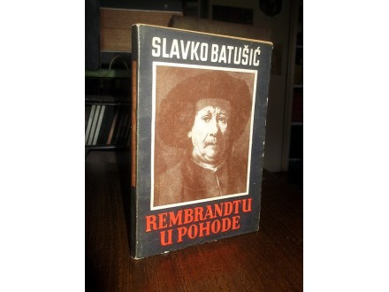 REMBRANDTU U POHODE - Slavko Batušić