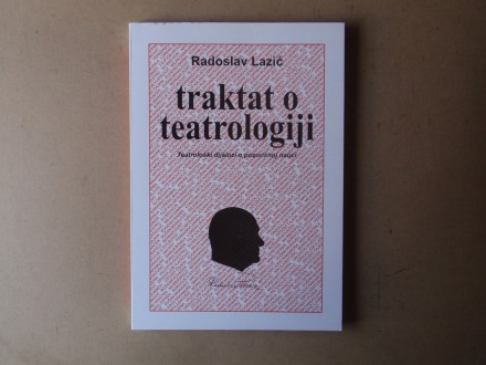 Radoslav Lazić - TRAKTAT O TEATROLOGIJI