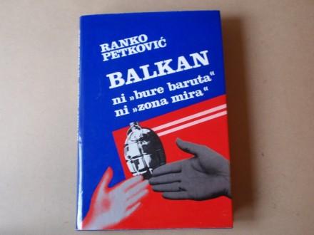 Ranko Petković - BALKAN NI BURE BARUTA NI ZONA MIRA