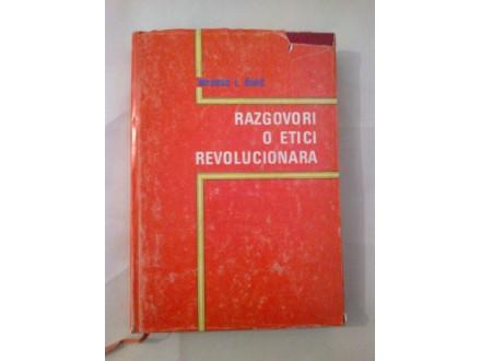 Razgovori o etici revolucionara - Milorad L. Čukić