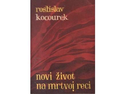 Rostislav Kocourek - Novi život na mrtvoj reci