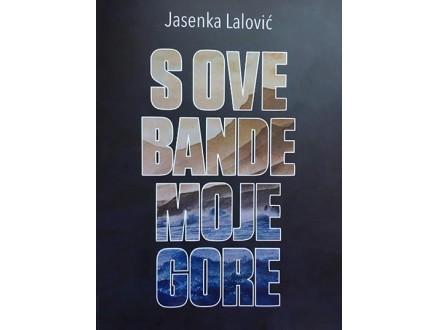 S OVE BANDE MOJE GORE - Jasenka Lalović
