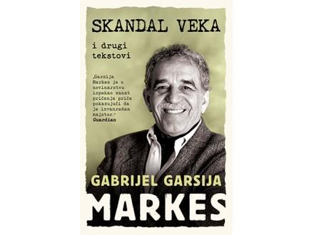 SKANDAL VEKA I DRUGI TEKSTOVI - Gabrijel Garsija Markes