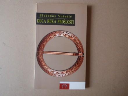 Slobodan Vučetić - DUGA RUKA PROŠLOSTI