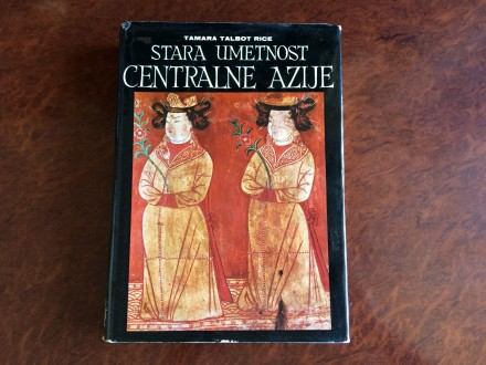 Stara Umetnost Centralne Azije - Tamara Talbot Rice