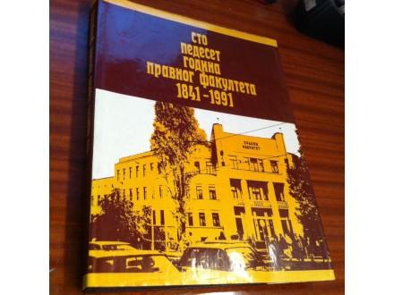 Sto pedeset godina pravnog fakulteta 1841 - 1991