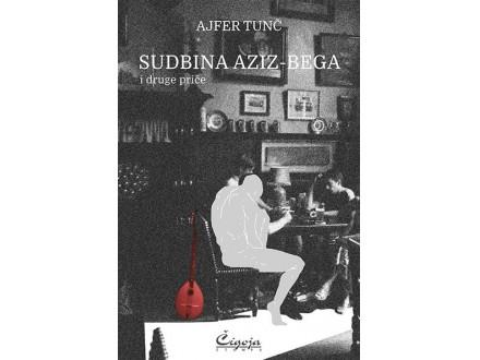 Sudbina Aziz-bega i druge priče - Ajfer Tunč