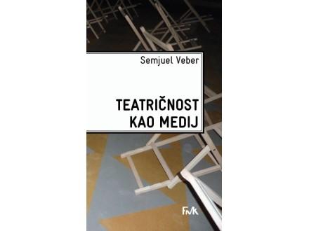 TEATRIČNOST KAO MEDIJ - Semjuel Veber