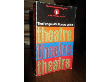 THE PENGUIN DICTIONARY OF THE THEATRE - J. R. Taylor