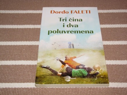 TRI ČINA I DVA POLUVREMENA - Đorđo Faleti