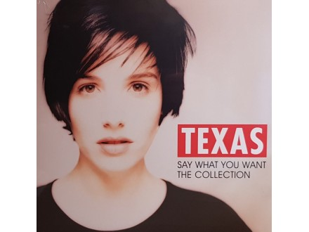 Texas-Say What You Want - The Collection